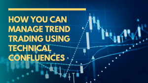 How You Can Manage Trend Trading Using Technical Confluences