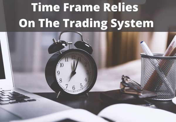 Time Frame Relies On The Trading System