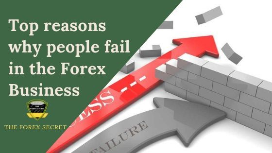 Top 10 reasons why people fail in the Forex Business?