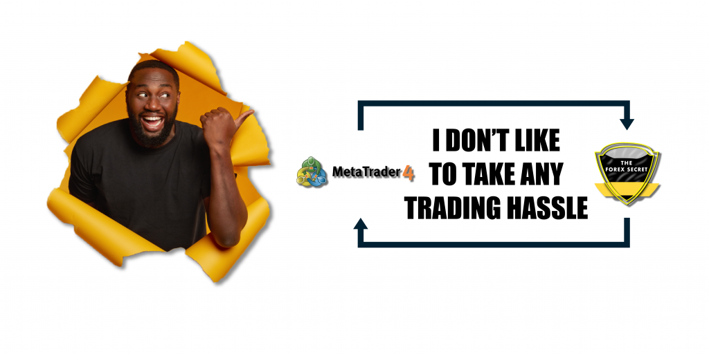 I Don't like to take any Trading hassle